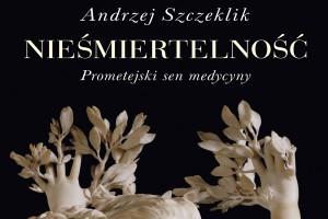 ''Nieśmiertelność'': ostatnia książka prof. Szczeklika - testament wielkiego humanisty