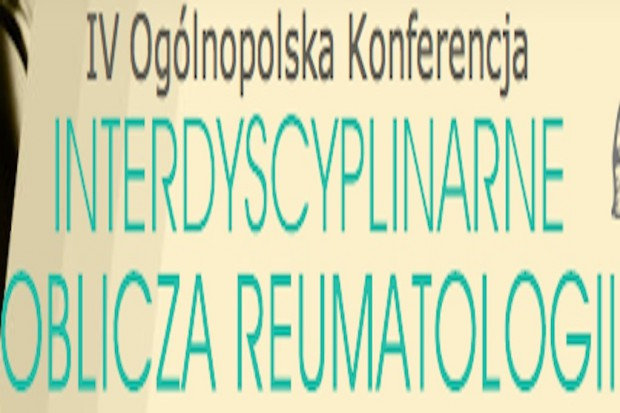 "IV Ogólnopolska Konferencja ""Interdyscyplinarne Oblicza Reumatologii"""