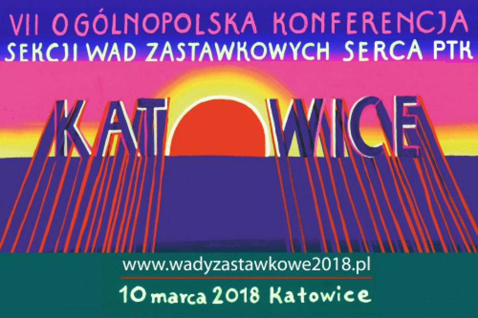 VII Ogólnopolska Konferencja Sekcji Wad Zastawkowych Serca PTK