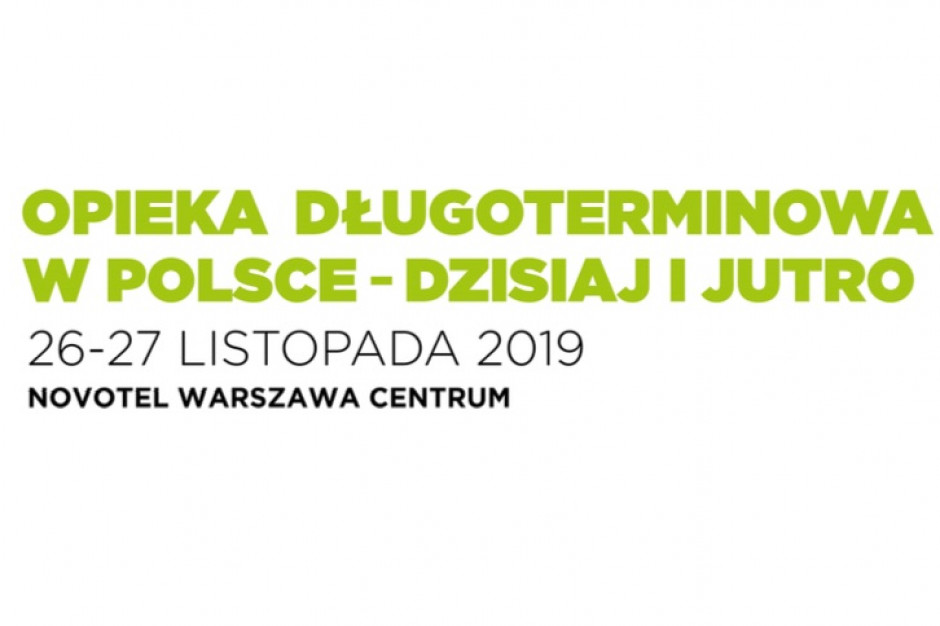 """Konferencja """"Opieka długoterminowa w Polsce - dzisiaj i jutro"""""""