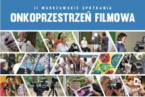 II Warszawskie Spotkania Onkoprzestrzeń Filmowa: sztuka może pomóc w chorobie