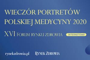 Internetowe XVI Forum Rynku Zdrowia: Laureaci Portretów Polskiej Medycyny 2020